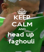 KEEP CALM AND head up  faghouli - Personalised Poster A4 size