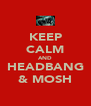 KEEP CALM AND HEADBANG & MOSH - Personalised Poster A4 size