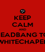KEEP CALM AND HEADBANG TO WHITECHAPEL - Personalised Poster A4 size