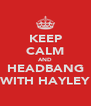 KEEP CALM AND HEADBANG WITH HAYLEY - Personalised Poster A4 size