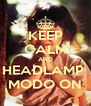 KEEP CALM AND HEADLAMP  MODO ON - Personalised Poster A4 size
