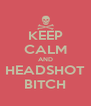 KEEP CALM AND HEADSHOT BITCH - Personalised Poster A4 size