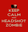 KEEP CALM AND HEADSHOT ZOMBIE - Personalised Poster A4 size