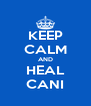 KEEP CALM AND HEAL CANI - Personalised Poster A4 size