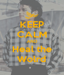 KEEP CALM AND Heal the Wolrd - Personalised Poster A4 size