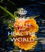 KEEP CALM AND HEAL THE WORLD - Personalised Poster A4 size