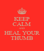 KEEP CALM AND HEAL YOUR THUMB - Personalised Poster A4 size