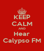 KEEP CALM AND Hear Calypso FM - Personalised Poster A4 size