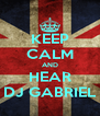 KEEP CALM AND HEAR DJ GABRIEL - Personalised Poster A4 size