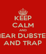 KEEP CALM AND HEAR DUBSTEP AND TRAP - Personalised Poster A4 size
