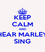 KEEP CALM AND HEAR MARLEY SING - Personalised Poster A4 size