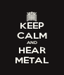 KEEP CALM AND HEAR METAL - Personalised Poster A4 size