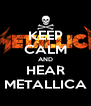 KEEP CALM AND HEAR METALLICA - Personalised Poster A4 size