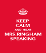 KEEP CALM AND HEAR MRS.RINGHAM SPEAKING - Personalised Poster A4 size