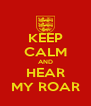 KEEP CALM AND HEAR MY ROAR - Personalised Poster A4 size