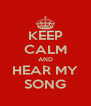 KEEP CALM AND HEAR MY SONG - Personalised Poster A4 size