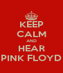 KEEP CALM AND HEAR PINK FLOYD - Personalised Poster A4 size