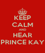 KEEP CALM AND HEAR PRINCE KAY - Personalised Poster A4 size