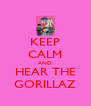 KEEP CALM AND HEAR THE GORILLAZ - Personalised Poster A4 size