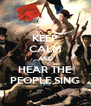 KEEP CALM AND HEAR THE PEOPLE SING - Personalised Poster A4 size