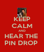 KEEP CALM AND HEAR THE  PIN DROP  - Personalised Poster A4 size