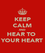 KEEP CALM AND HEAR TO  YOUR HEART - Personalised Poster A4 size