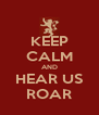 KEEP CALM AND HEAR US ROAR - Personalised Poster A4 size