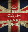 KEEP CALM AND HEART 5-HUMILITY - Personalised Poster A4 size