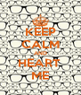KEEP CALM AND HEART  ME - Personalised Poster A4 size