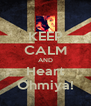 KEEP CALM AND Heart Ohmiya! - Personalised Poster A4 size