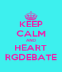 KEEP CALM AND HEART RGDEBATE - Personalised Poster A4 size