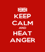 KEEP CALM AND HEAT ANGER - Personalised Poster A4 size