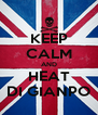 KEEP CALM AND HEAT DI GIANPO - Personalised Poster A4 size
