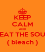 KEEP CALM AND HEAT THE SOUL ( bleach ) - Personalised Poster A4 size