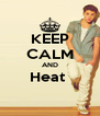 KEEP CALM AND Heat   - Personalised Poster A4 size