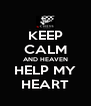 KEEP CALM AND HEAVEN HELP MY HEART - Personalised Poster A4 size
