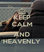 KEEP CALM  AND HEAVENLY - Personalised Poster A4 size