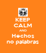 KEEP CALM AND Hechos no palabras - Personalised Poster A4 size