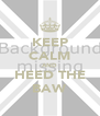 KEEP CALM AND HEED THE BAW - Personalised Poster A4 size