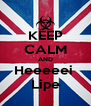 KEEP CALM AND Heeeeei  Lipe - Personalised Poster A4 size