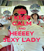 KEEP CALM AND HEEEEY SEXY LADY - Personalised Poster A4 size