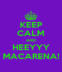 KEEP CALM AND HEEYYY MACARENA! - Personalised Poster A4 size