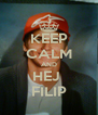 KEEP CALM AND HEJ  FILIP - Personalised Poster A4 size