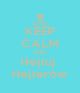 KEEP CALM AND Hejtuj  Hejterów - Personalised Poster A4 size