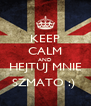 KEEP CALM AND HEJTUJ MNIE SZMATO :)  - Personalised Poster A4 size