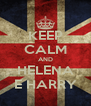 KEEP CALM AND HELENA E HARRY - Personalised Poster A4 size