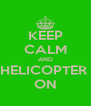 KEEP CALM AND HELICOPTER  ON - Personalised Poster A4 size