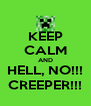 KEEP CALM AND HELL, NO!!! CREEPER!!! - Personalised Poster A4 size