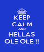 KEEP CALM AND HELLAS OLE OLE !! - Personalised Poster A4 size