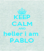 KEEP CALM AND heller i am  PABLO - Personalised Poster A4 size